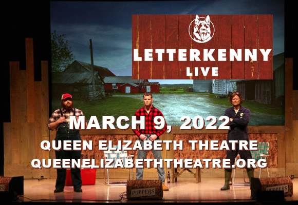 Letterkenny Live in Vancouver! at Queen Elizabeth Theatre